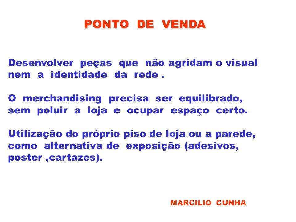 PONTO DE VENDA Desenvolver peças que não agridam o visual nem a identidade da rede. O merchandising precisa ser equilibrado, sem poluir a loja e ocupa