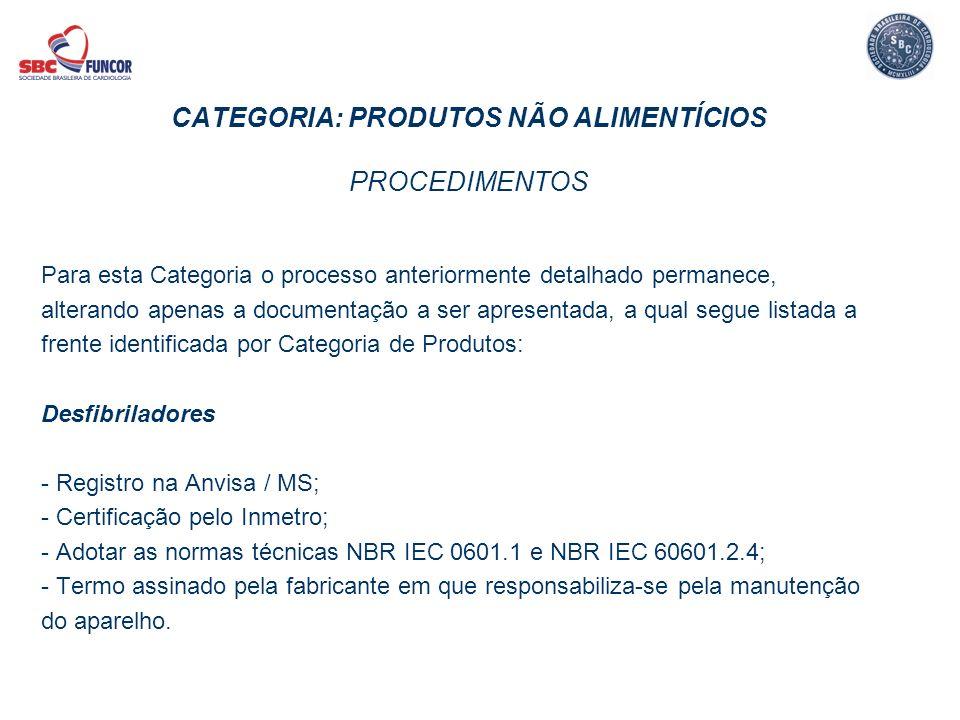 CATEGORIA: PRODUTOS NÃO ALIMENTÍCIOS PROCEDIMENTOS Para esta Categoria o processo anteriormente detalhado permanece, alterando apenas a documentação a