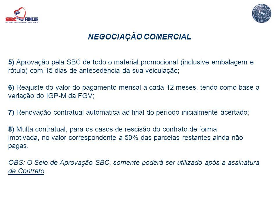NEGOCIAÇÃO COMERCIAL 5) Aprovação pela SBC de todo o material promocional (inclusive embalagem e rótulo) com 15 dias de antecedência da sua veiculação