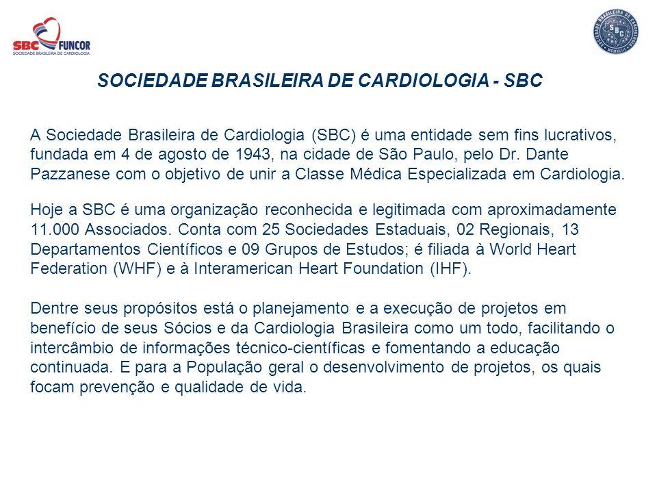 SOCIEDADE BRASILEIRA DE CARDIOLOGIA - SBC A Sociedade Brasileira de Cardiologia (SBC) é uma entidade sem fins lucrativos, fundada em 4 de agosto de 19