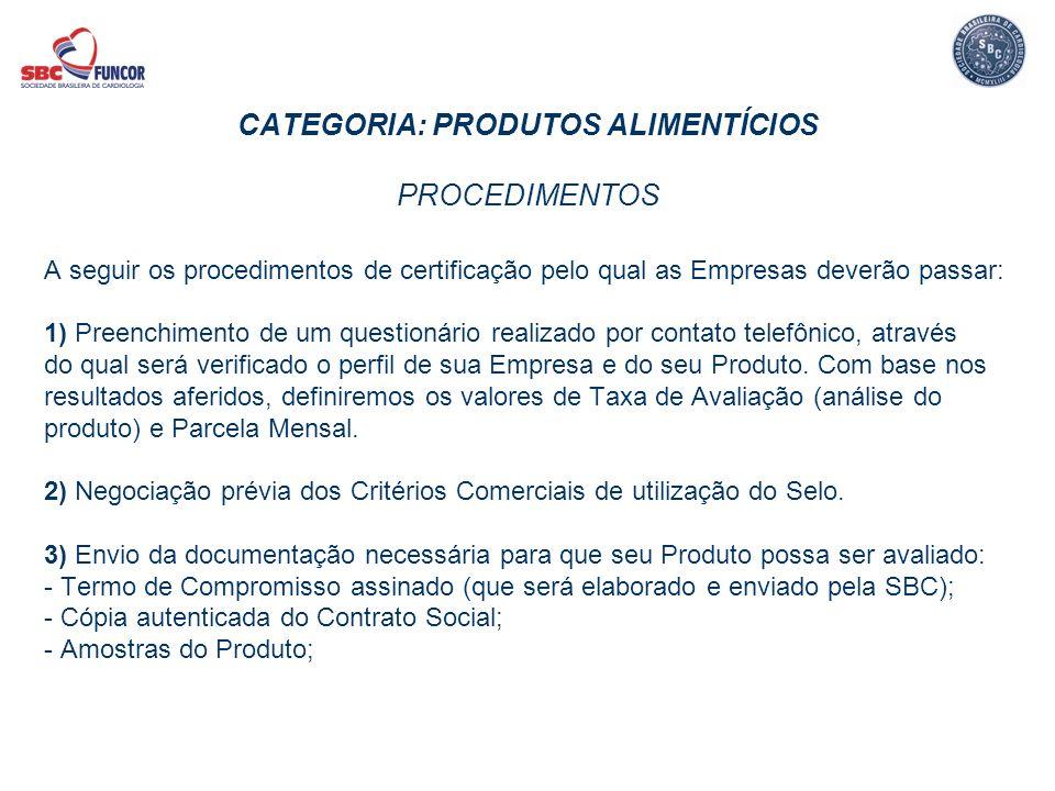 CATEGORIA: PRODUTOS ALIMENTÍCIOS PROCEDIMENTOS A seguir os procedimentos de certificação pelo qual as Empresas deverão passar: 1) Preenchimento de um