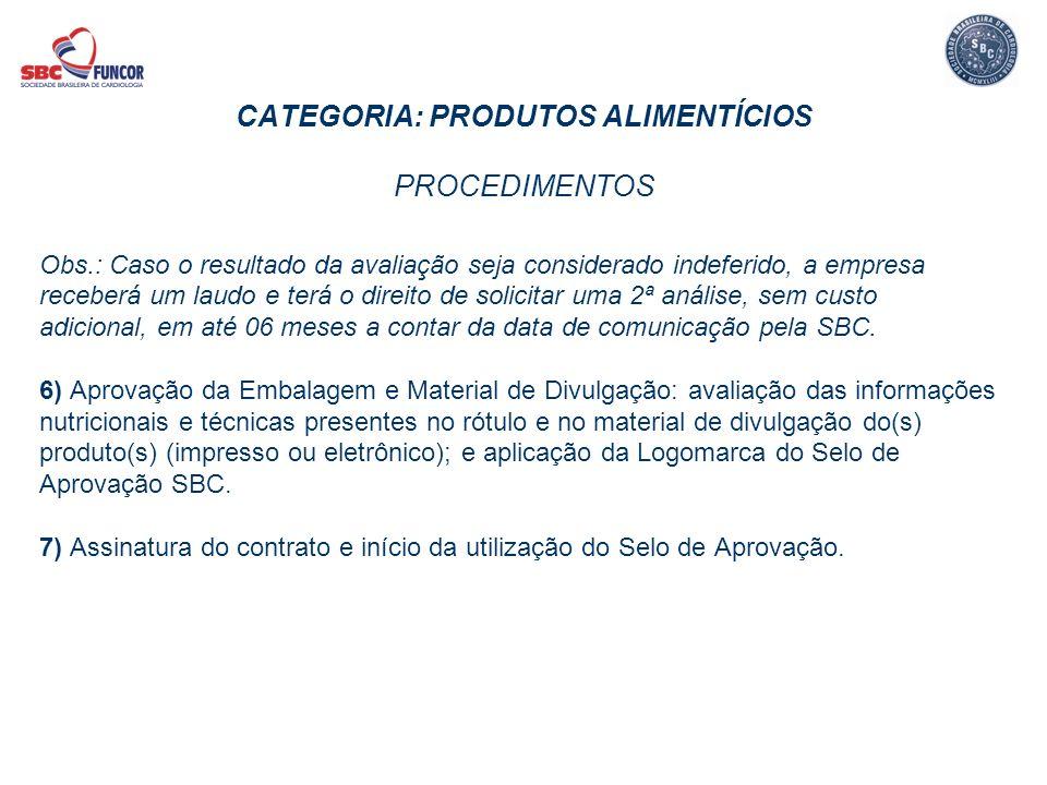 CATEGORIA: PRODUTOS ALIMENTÍCIOS PROCEDIMENTOS Obs.: Caso o resultado da avaliação seja considerado indeferido, a empresa receberá um laudo e terá o d