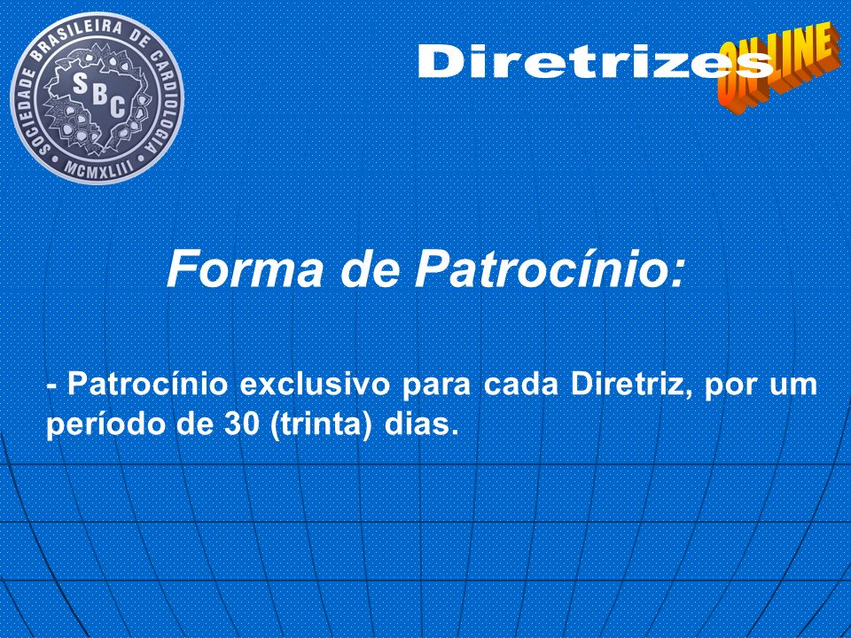 - Patrocínio exclusivo para cada Diretriz, por um período de 30 (trinta) dias. Forma de Patrocínio: