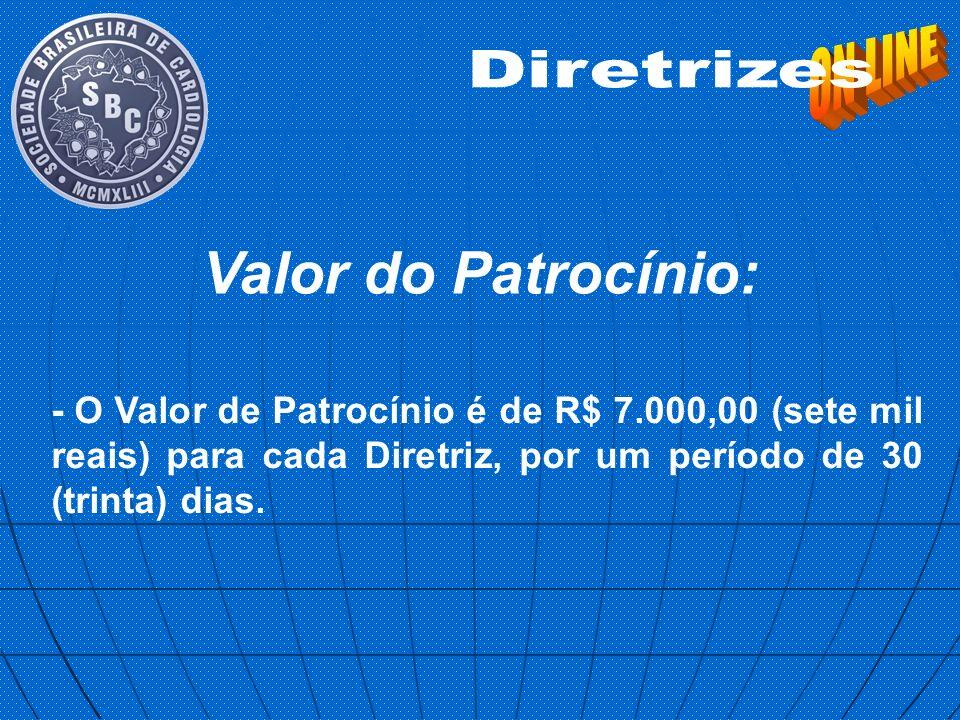 Valor do Patrocínio: - O Valor de Patrocínio é de R$ 7.000,00 (sete mil reais) para cada Diretriz, por um período de 30 (trinta) dias.