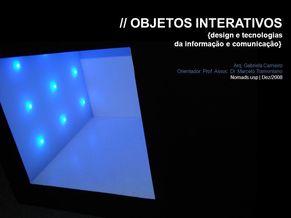 // OBJETOS INTERATIVOS {design e tecnologias da informação e comunicação} Arq. Gabriela Carneiro Orientador: Prof. Assoc. Dr. Marcelo Tramontano Nomad