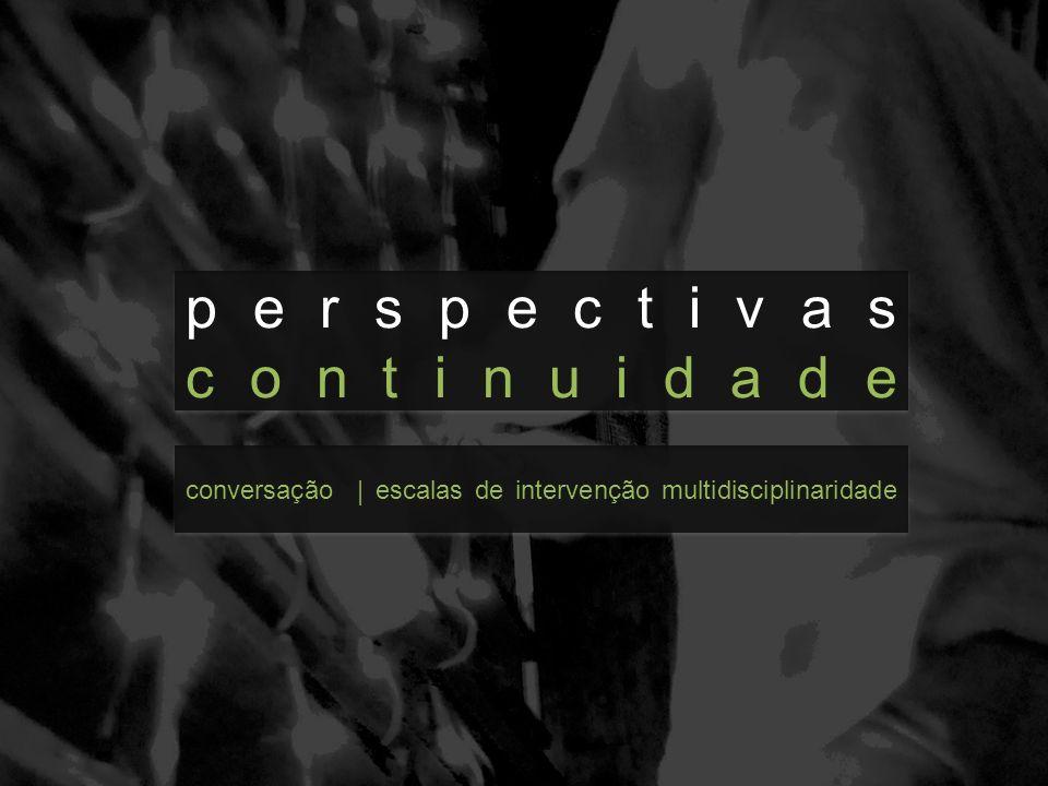 perspectivas continuidade perspectivas continuidade conversação | escalas de intervenção multidisciplinaridade