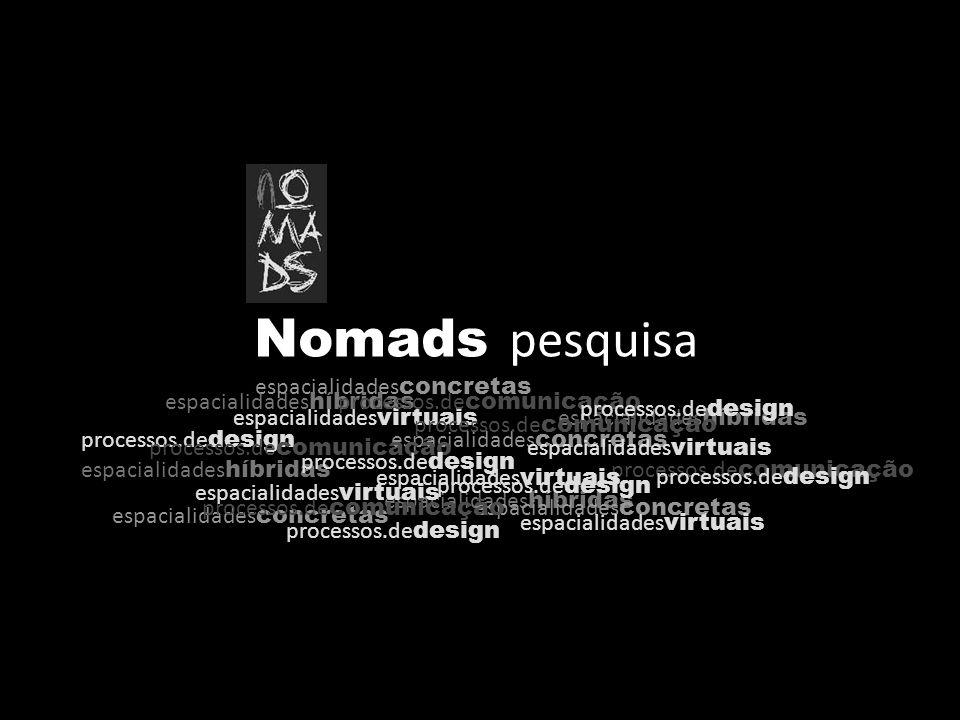 espacialidades híbridas Nomads pesquisa espacialidades concretas processos.de comunicação processos.de design espacialidades virtuais espacialidades h