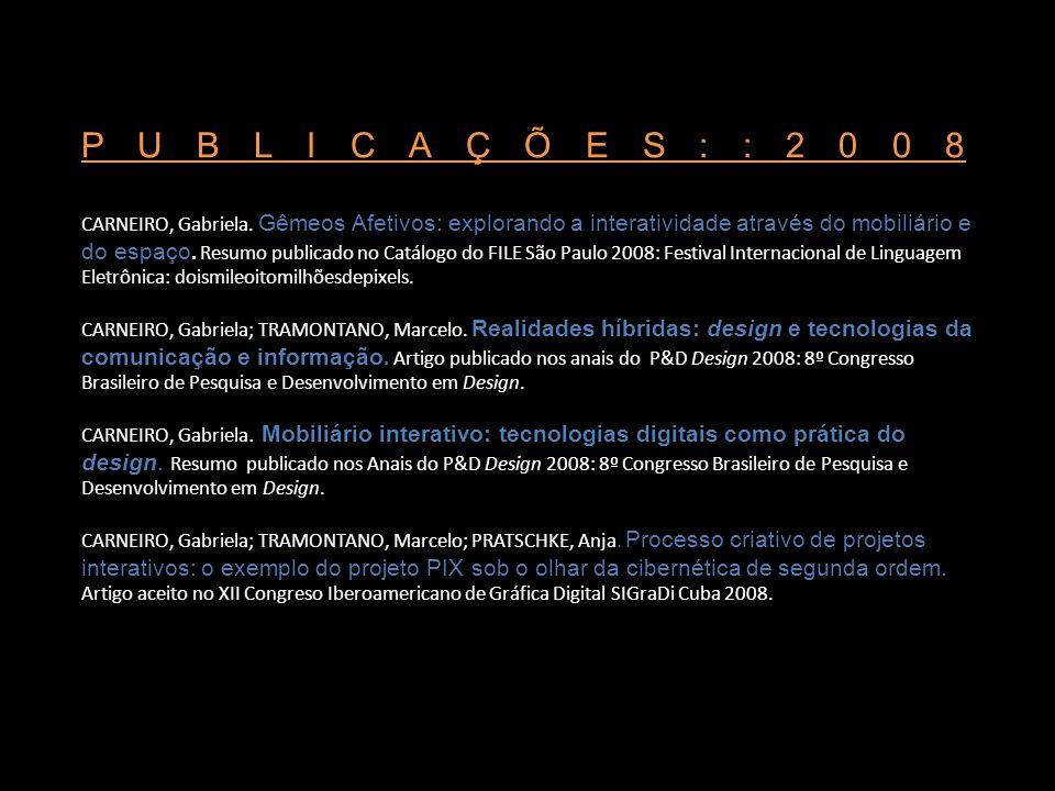 CARNEIRO, Gabriela. Gêmeos Afetivos: explorando a interatividade através do mobiliário e do espaço. Resumo publicado no Catálogo do FILE São Paulo 200