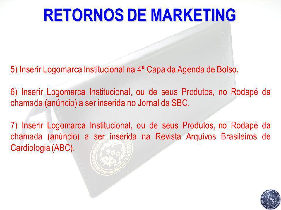 RETORNOS DE MARKETING 5) Inserir Logomarca Institucional na 4ª Capa da Agenda de Bolso. 6) Inserir Logomarca Institucional, ou de seus Produtos, no Ro