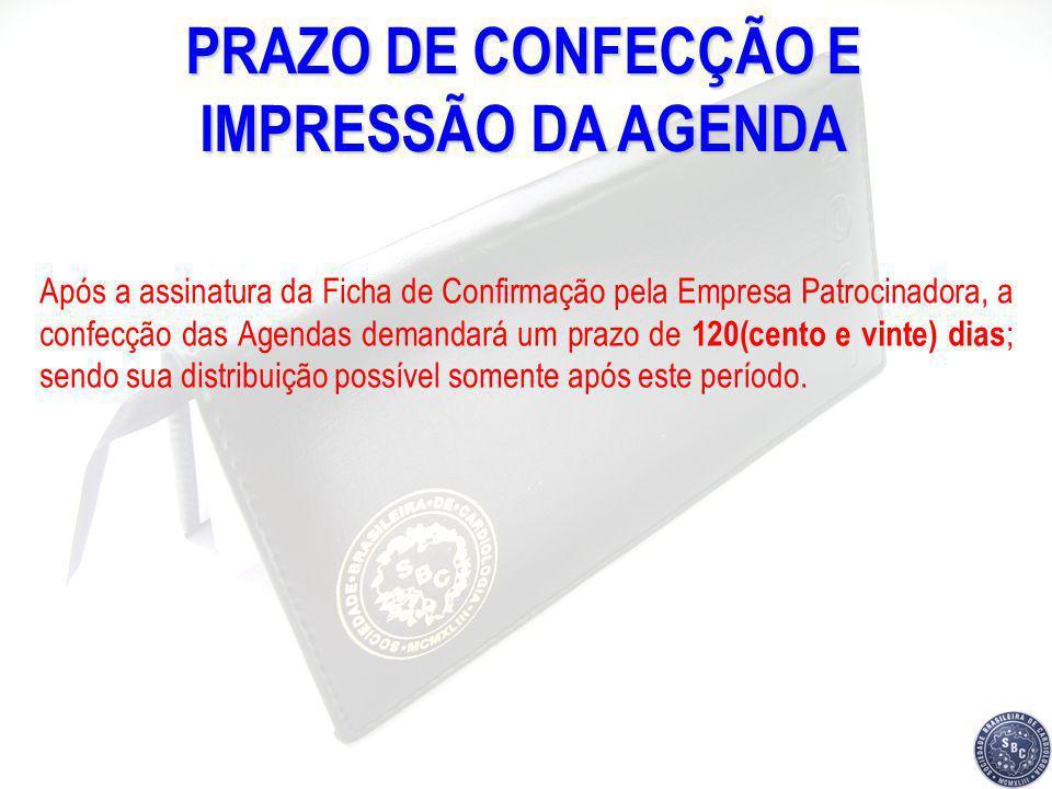 PRAZO DE CONFECÇÃO E IMPRESSÃO DA AGENDA Após a assinatura da Ficha de Confirmação pela Empresa Patrocinadora, a confecção das Agendas demandará um pr