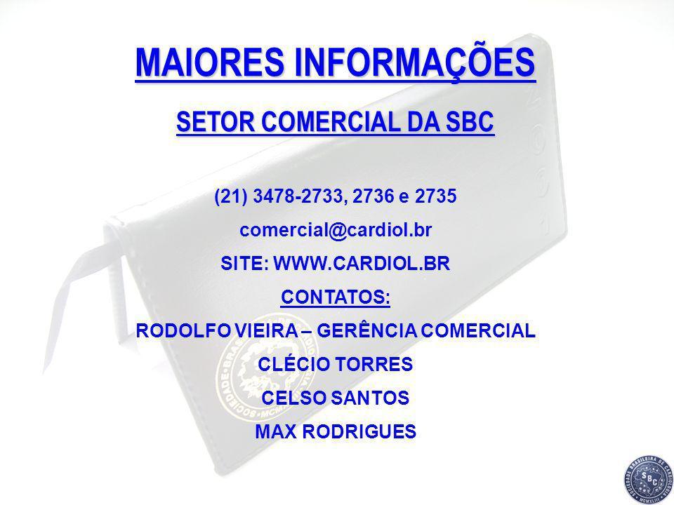 MAIORES INFORMAÇÕES SETOR COMERCIAL DA SBC (21) 3478-2733, 2736 e 2735 comercial@cardiol.br SITE: WWW.CARDIOL.BR CONTATOS: RODOLFO VIEIRA – GERÊNCIA C