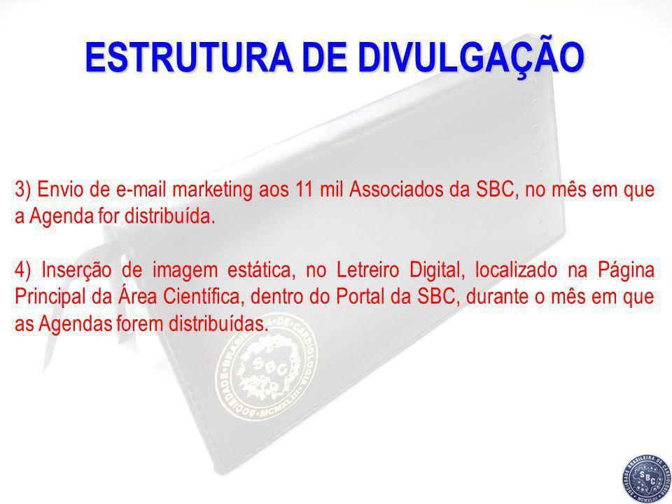 ESTRUTURA DE DIVULGAÇÃO 3) Envio de e-mail marketing aos 11 mil Associados da SBC, no mês em que a Agenda for distribuída. 4) Inserção de imagem estát