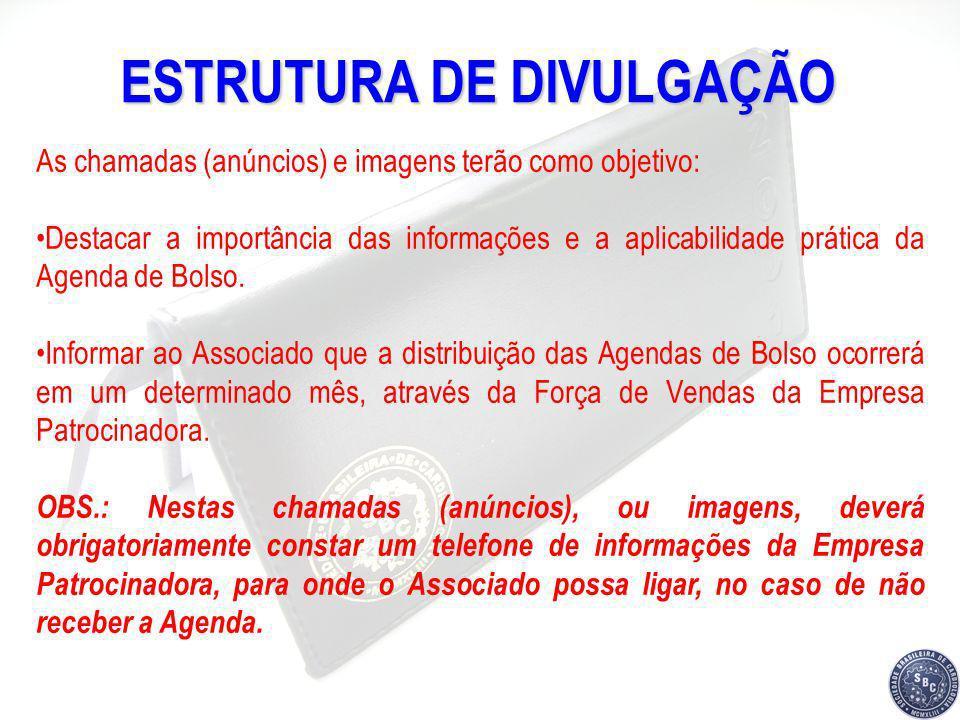 DISTRIBUIÇÃO DAS AGENDAS A distribuição das Agendas deve acontecer até o mês de dezembro/2008, através da Força de Vendas da Empresa Patrocinadora.