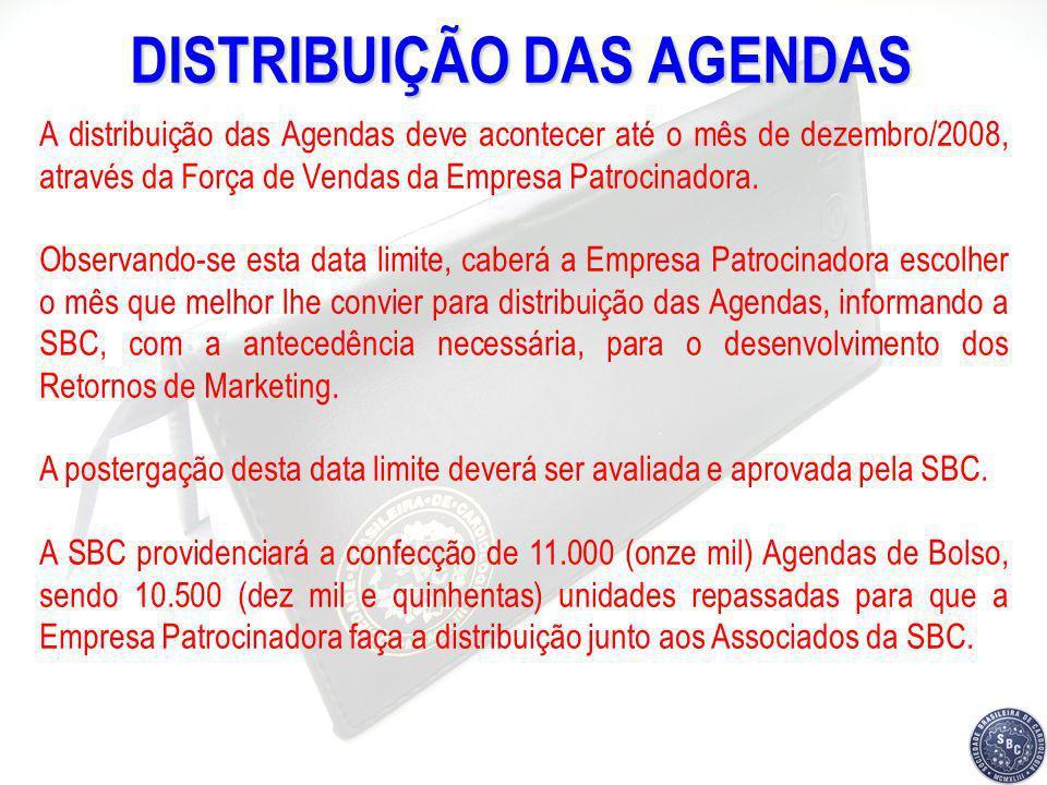 DISTRIBUIÇÃO DAS AGENDAS A distribuição das Agendas deve acontecer até o mês de dezembro/2008, através da Força de Vendas da Empresa Patrocinadora. Ob