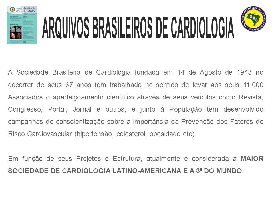 Os Arquivos Brasileiros de Cardiologia, publicado ininterruptamente há 62 anos, é o órgão oficial de divulgação científica da SBC, sendo considerada A MAIS IMPORTANTE FONTE DE REFERÊNCIA DA CARDIOLOGIA NACIONAL.