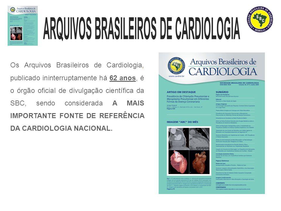 Os Arquivos Brasileiros de Cardiologia, publicado ininterruptamente há 62 anos, é o órgão oficial de divulgação científica da SBC, sendo considerada A