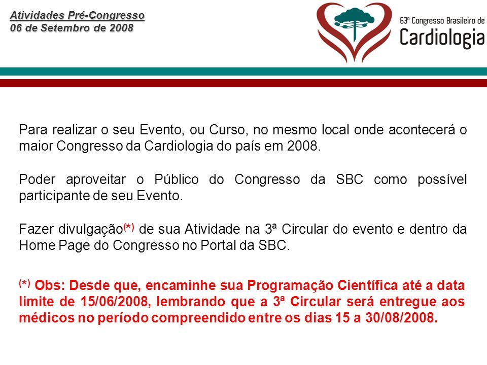 Atividades Pré-Congresso 06 de Setembro de 2008 Para realizar o seu Evento, ou Curso, no mesmo local onde acontecerá o maior Congresso da Cardiologia do país em 2008.