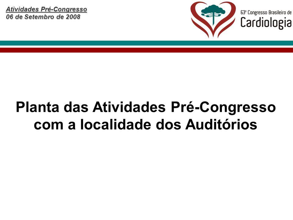 Atividades Pré-Congresso 06 de Setembro de 2008 Planta das Atividades Pré-Congresso com a localidade dos Auditórios