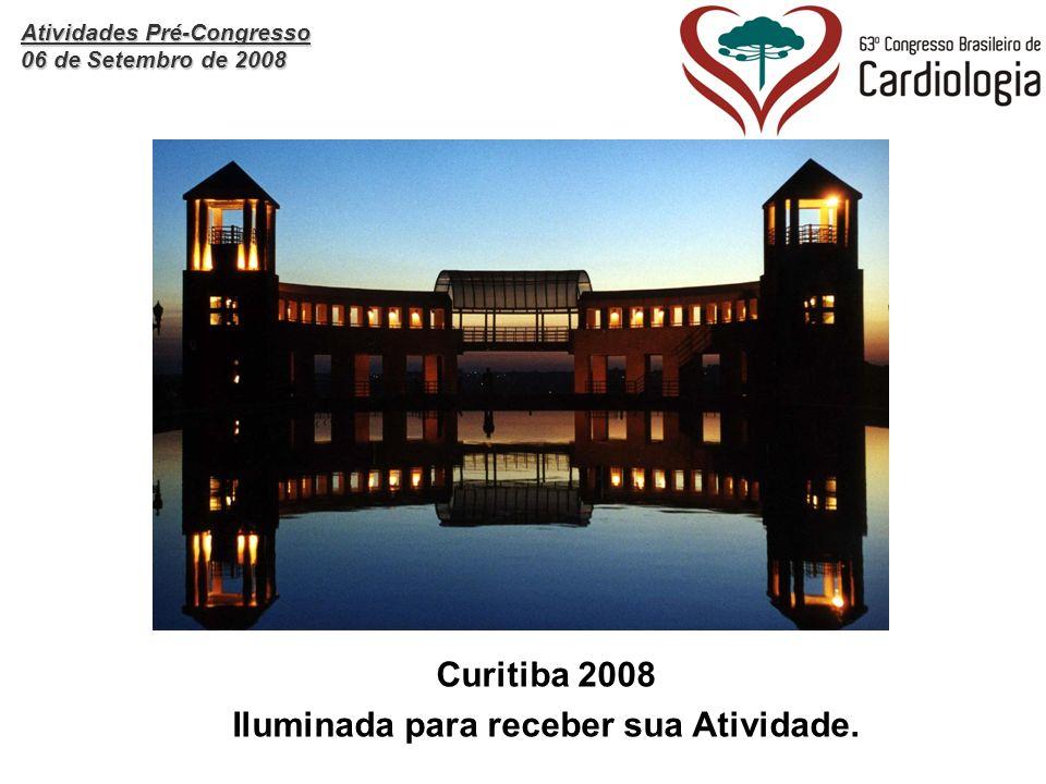 Atividades Pré-Congresso 06 de Setembro de 2008 Curitiba 2008 Iluminada para receber sua Atividade.