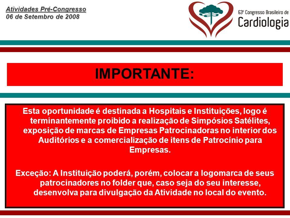 Atividades Pré-Congresso 06 de Setembro de 2008 IMPORTANTE: Esta oportunidade é destinada a Hospitais e Instituições, logo é terminantemente proibido