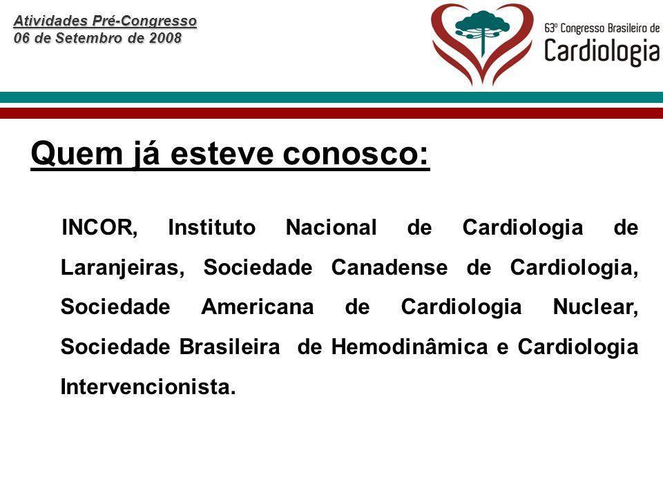 Atividades Pré-Congresso 06 de Setembro de 2008 INCOR, Instituto Nacional de Cardiologia de Laranjeiras, Sociedade Canadense de Cardiologia, Sociedade Americana de Cardiologia Nuclear, Sociedade Brasileira de Hemodinâmica e Cardiologia Intervencionista.