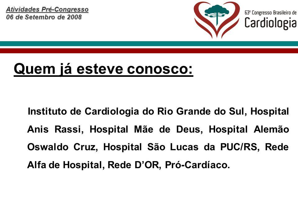 Atividades Pré-Congresso 06 de Setembro de 2008 Quem já esteve conosco: Instituto de Cardiologia do Rio Grande do Sul, Hospital Anis Rassi, Hospital M
