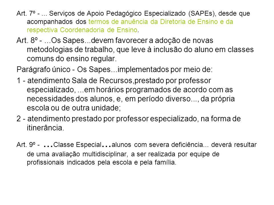 Art. 7º -... Serviços de Apoio Pedagógico Especializado (SAPEs), desde que acompanhados dos termos de anuência da Diretoria de Ensino e da respectiva