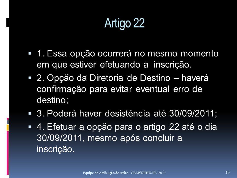 Artigo 22 1. Essa opção ocorrerá no mesmo momento em que estiver efetuando a inscrição. 2. Opção da Diretoria de Destino – haverá confirmação para evi
