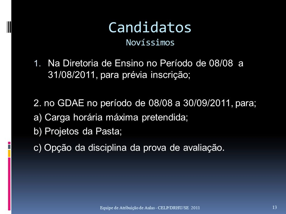 Candidatos Novíssimos 1. Na Diretoria de Ensino no Período de 08/08 a 31/08/2011, para prévia inscrição; 2. no GDAE no período de 08/08 a 30/09/2011,