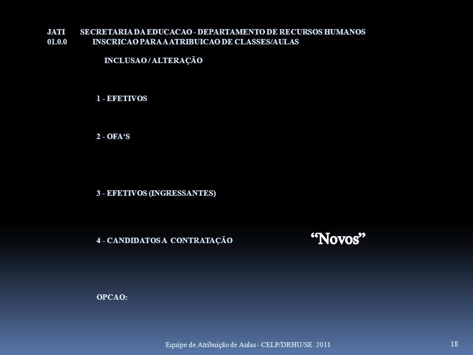 JATI SECRETARIA DA EDUCACAO - DEPARTAMENTO DE RECURSOS HUMANOS 01.0.0 INSCRICAO PARA A ATRIBUICAO DE CLASSES/AULAS INCLUSAO / ALTERAÇÃO 1 - EFETIVOS 2