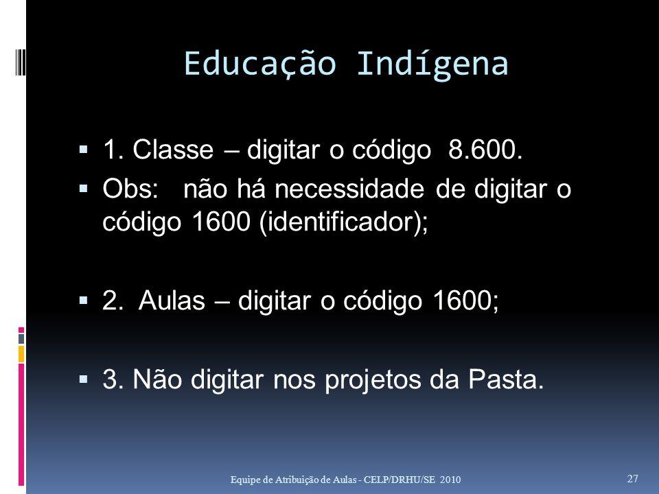 Educação Indígena 1. Classe – digitar o código 8.600. Obs: não há necessidade de digitar o código 1600 (identificador); 2. Aulas – digitar o código 16