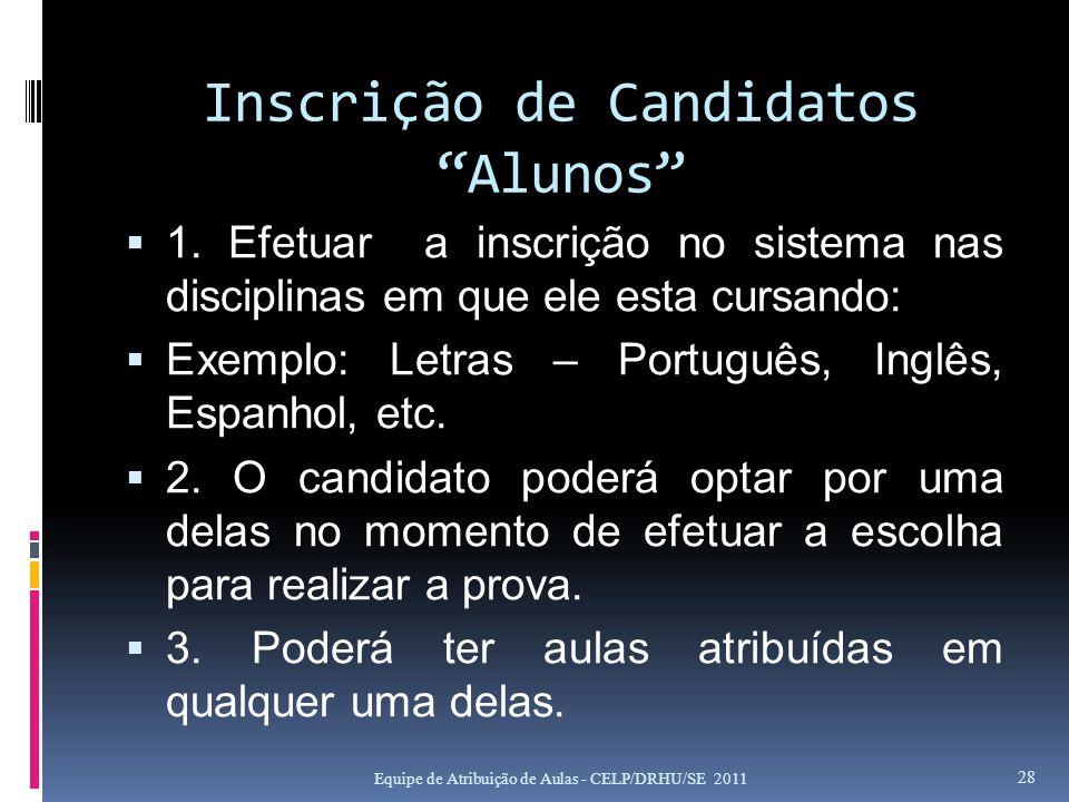 Inscrição de Candidatos Alunos 1. Efetuar a inscrição no sistema nas disciplinas em que ele esta cursando: Exemplo: Letras – Português, Inglês, Espanh