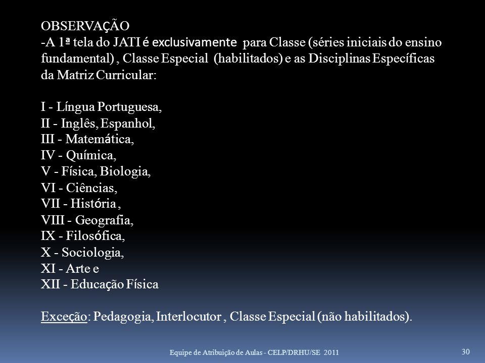 30 OBSERVA Ç ÃO -A 1 ª tela do JATI é exclusivamente para Classe (séries iniciais do ensino fundamental), Classe Especial (habilitados) e as Disciplin