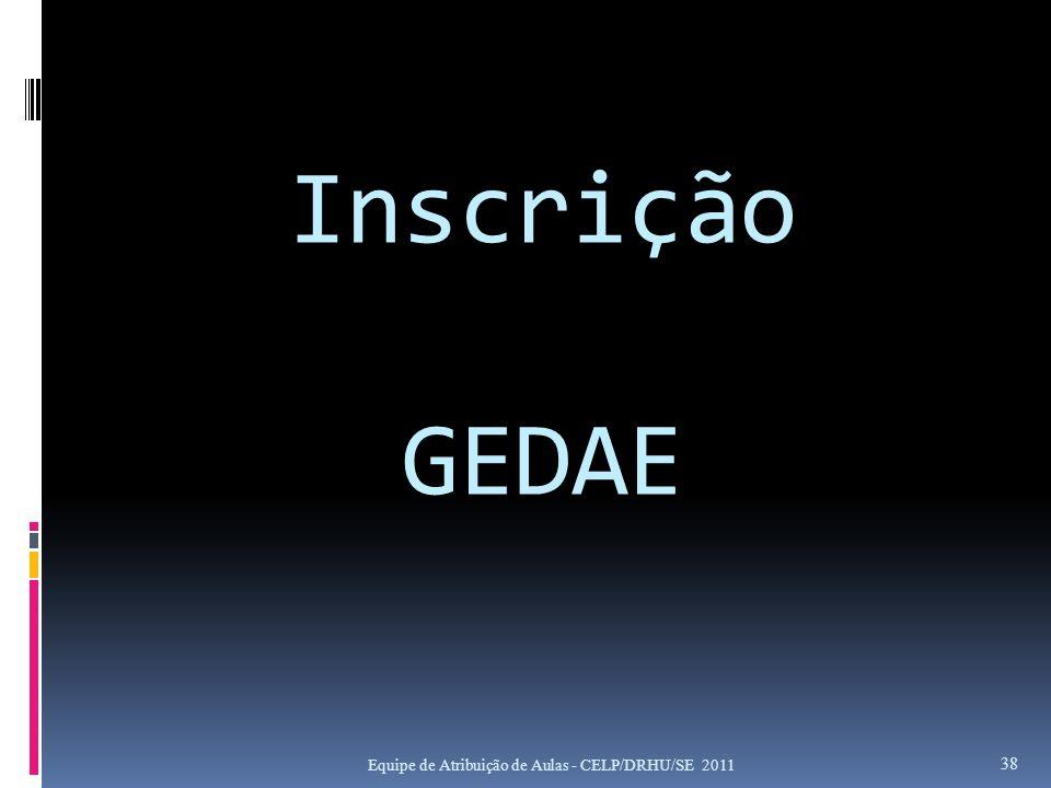 Inscrição GEDAE Equipe de Atribuição de Aulas - CELP/DRHU/SE 2011 38