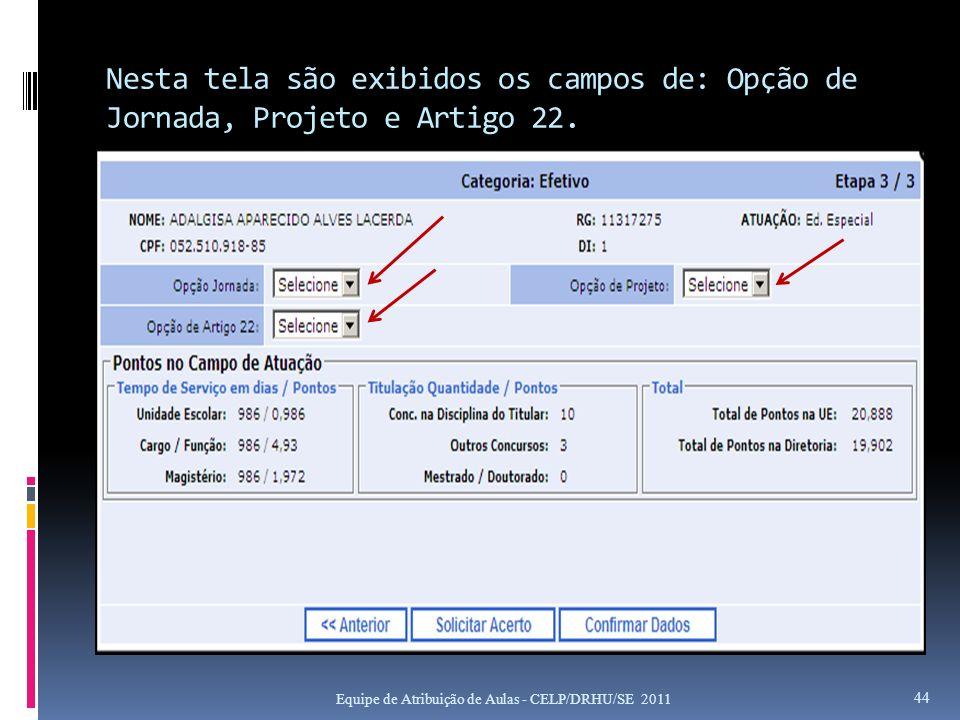 Nesta tela são exibidos os campos de: Opção de Jornada, Projeto e Artigo 22. Equipe de Atribuição de Aulas - CELP/DRHU/SE 2011 44