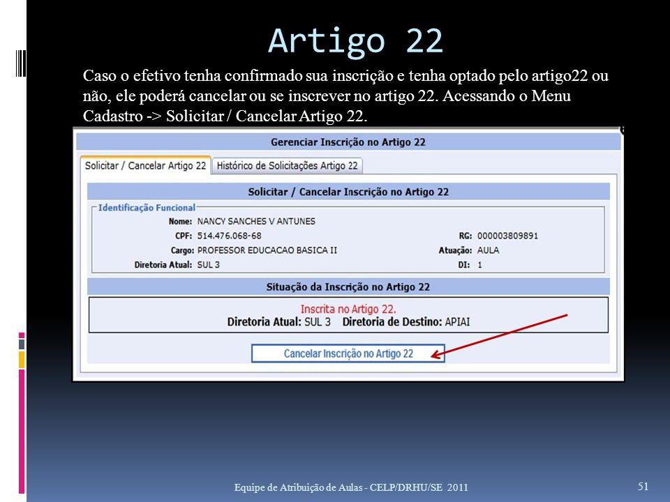 Artigo 22 Equipe de Atribuição de Aulas - CELP/DRHU/SE 2011 51 Caso o efetivo tenha confirmado sua inscrição e tenha optado pelo artigo22 ou não, ele