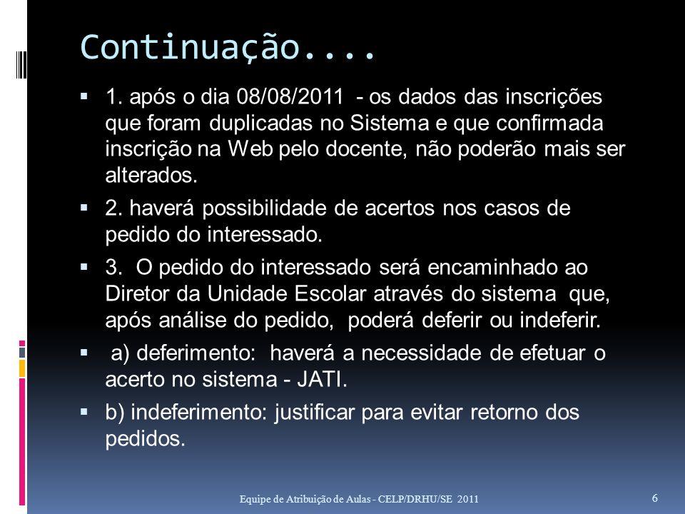 Continuação.... 1. após o dia 08/08/2011 - os dados das inscrições que foram duplicadas no Sistema e que confirmada inscrição na Web pelo docente, não