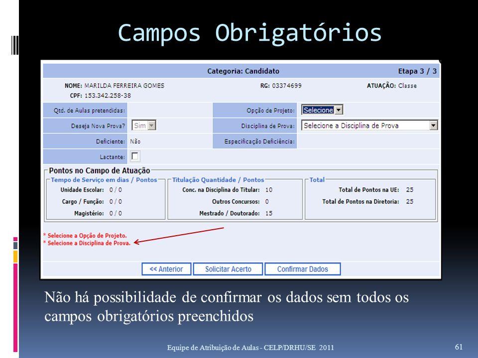 Campos Obrigatórios Equipe de Atribuição de Aulas - CELP/DRHU/SE 2011 61 Não há possibilidade de confirmar os dados sem todos os campos obrigatórios p