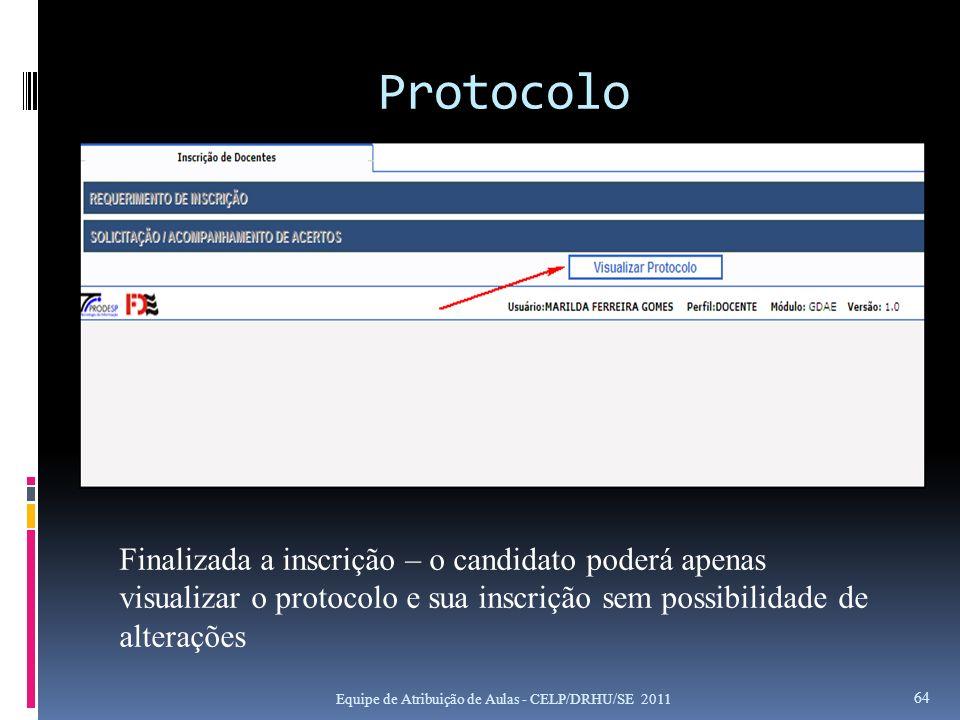 Protocolo Equipe de Atribuição de Aulas - CELP/DRHU/SE 2011 64 Finalizada a inscrição – o candidato poderá apenas visualizar o protocolo e sua inscriç