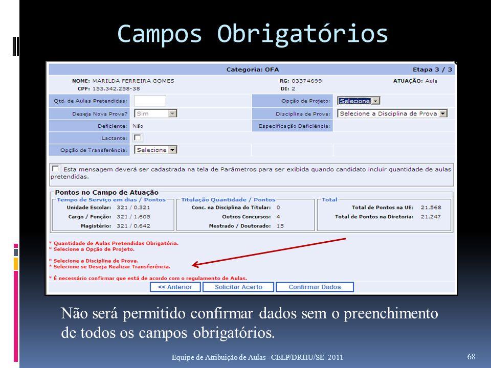 Campos Obrigatórios Equipe de Atribuição de Aulas - CELP/DRHU/SE 2011 68 Não será permitido confirmar dados sem o preenchimento de todos os campos obr