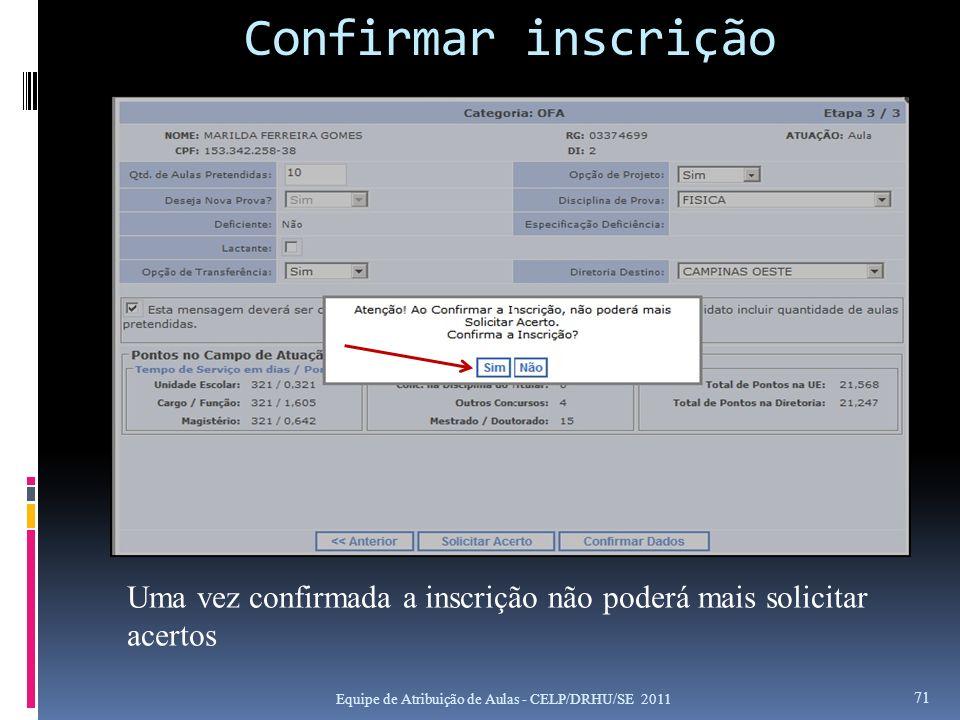 Confirmar inscrição Equipe de Atribuição de Aulas - CELP/DRHU/SE 2011 71 Uma vez confirmada a inscrição não poderá mais solicitar acertos