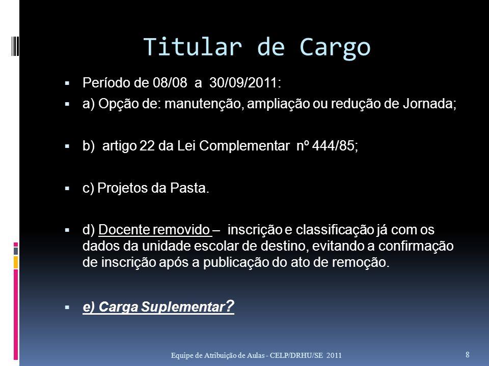 Titular de Cargo Período de 08/08 a 30/09/2011: a) Opção de: manutenção, ampliação ou redução de Jornada; b) artigo 22 da Lei Complementar nº 444/85;