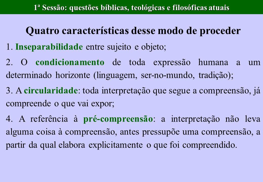 1ª Sessão: questões bíblicas, teológicas e filosóficas atuais Quatro características desse modo de proceder 1. Inseparabilidade entre sujeito e objeto