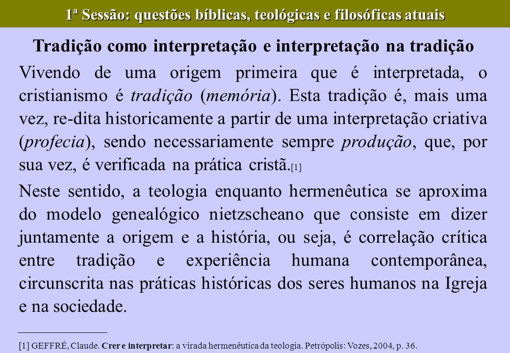 1ª Sessão: questões bíblicas, teológicas e filosóficas atuais Tradição como interpretação e interpretação na tradição Vivendo de uma origem primeira q
