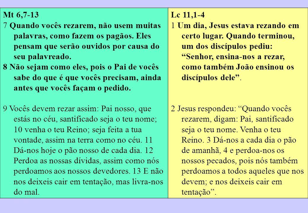 Mt 6,7-13 7 Quando vocês rezarem, não usem muitas palavras, como fazem os pagãos. Eles pensam que serão ouvidos por causa do seu palavreado. 8 Não sej
