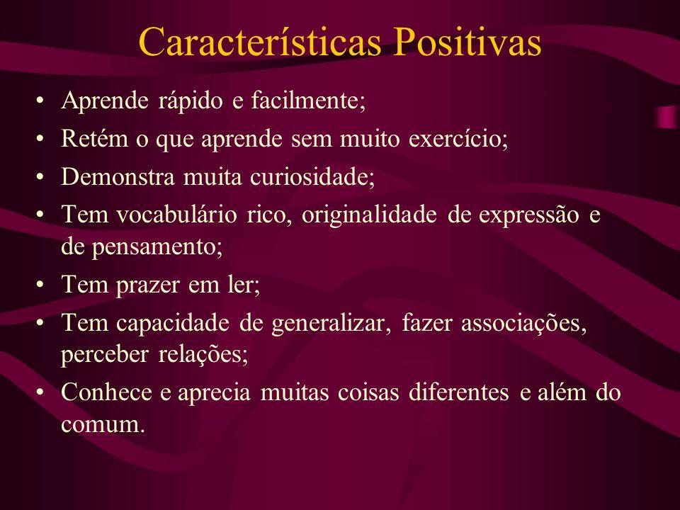 Características Positivas Aprende rápido e facilmente; Retém o que aprende sem muito exercício; Demonstra muita curiosidade; Tem vocabulário rico, ori