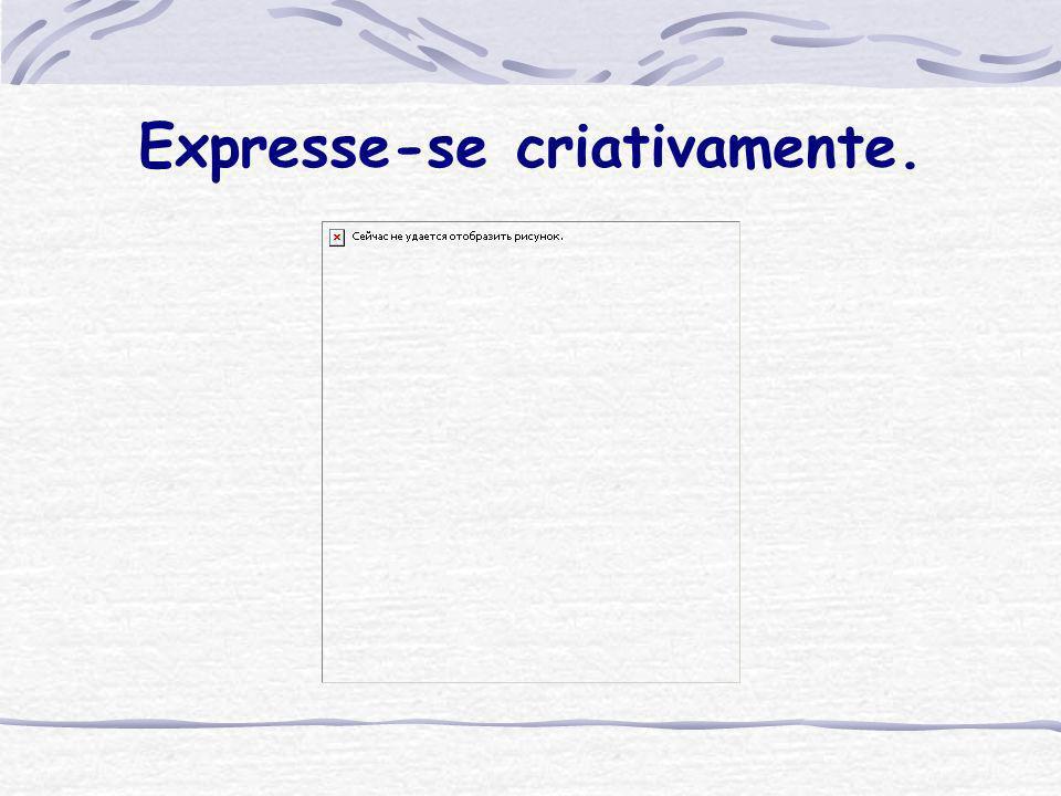 Expresse-se criativamente.