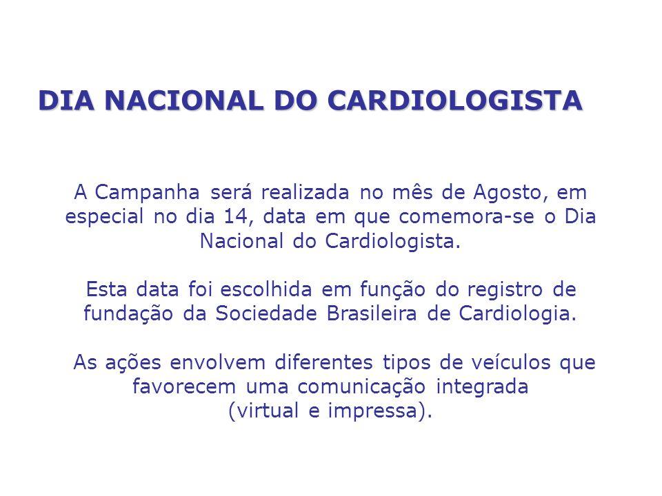 DIA NACIONAL DO CARDIOLOGISTA A Campanha será realizada no mês de Agosto, em especial no dia 14, data em que comemora-se o Dia Nacional do Cardiologis