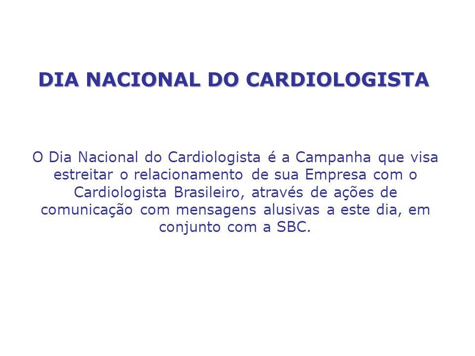 DIA NACIONAL DO CARDIOLOGISTA O Dia Nacional do Cardiologista é a Campanha que visa estreitar o relacionamento de sua Empresa com o Cardiologista Bras
