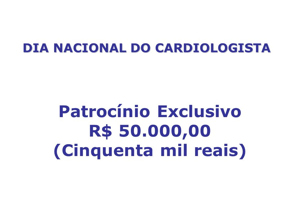 DIA NACIONAL DO CARDIOLOGISTA Patrocínio Exclusivo R$ 50.000,00 (Cinquenta mil reais)